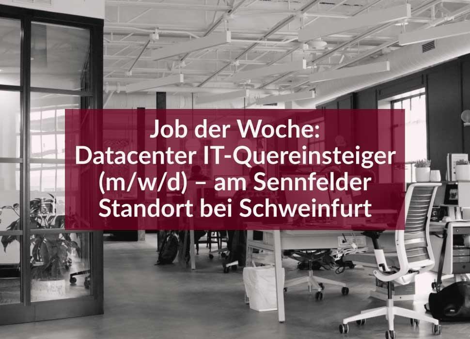 Job der Woche: Datacenter IT-Quereinsteiger (m/w/d) – am Sennfelder Standort bei Schweinfurt