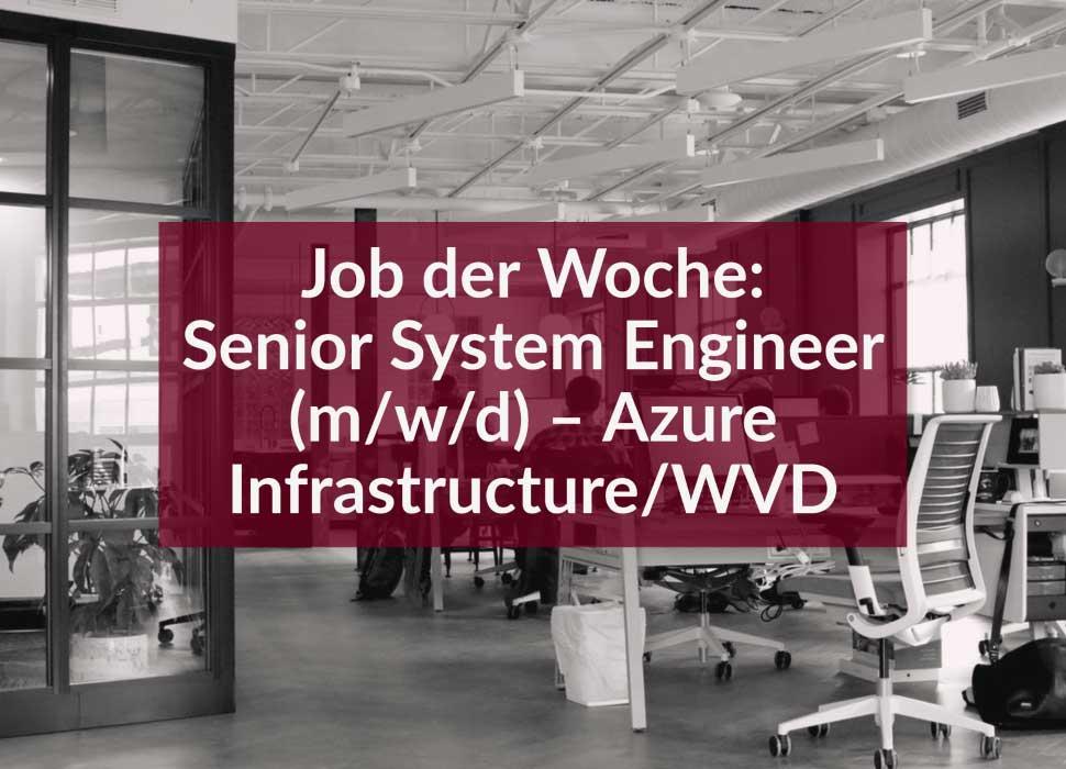 Job der Woche: Senior System Engineer (m/w/d) – Azure Infrastructure/WVD