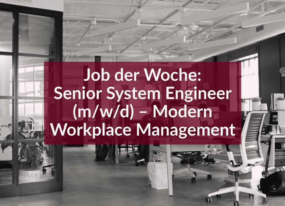Job der Woche: Senior System Engineer (m/w/d) – Modern Workplace Management