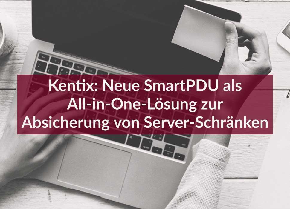 Kentix: Neue SmartPDU als All-in-One-Lösung zur Absicherung von Server-Schränken