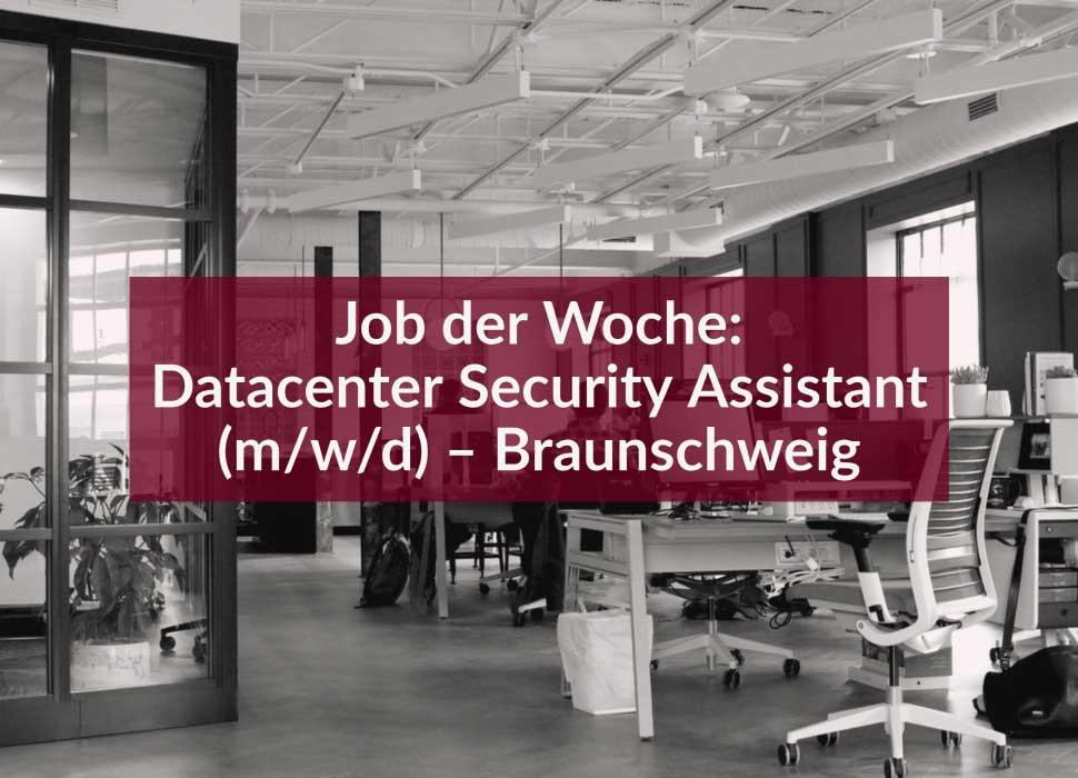 Job der Woche: Datacenter Security Assistant (m/w/d) – Braunschweig