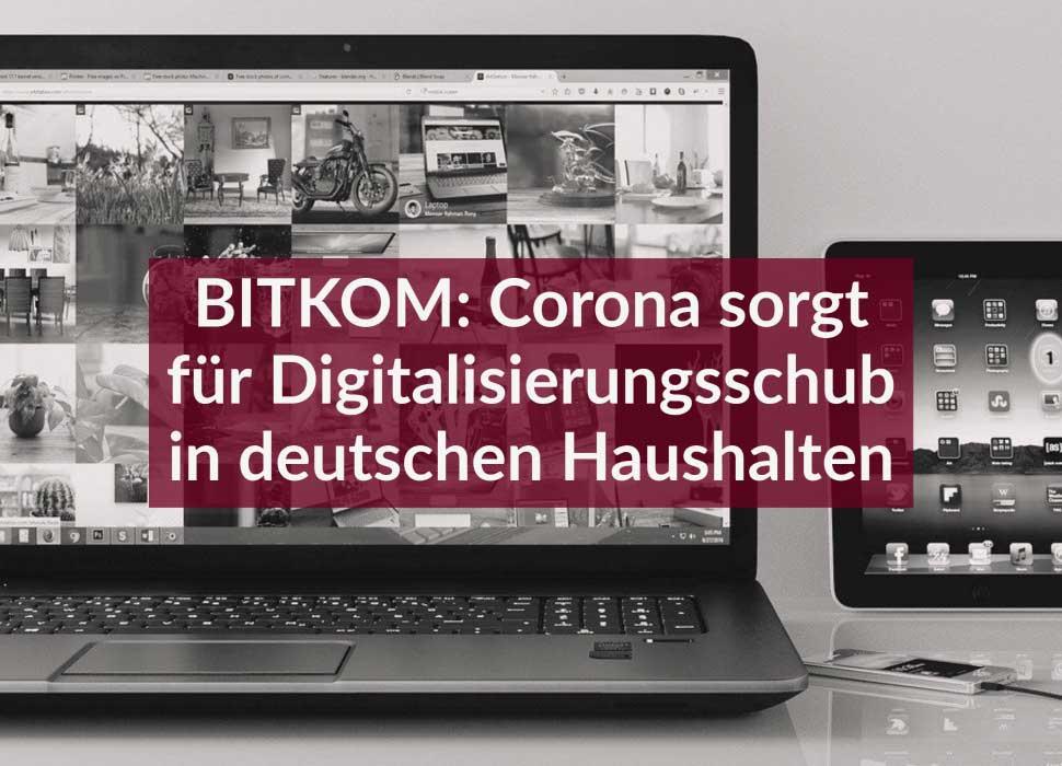 BITKOM: Corona sorgt für Digitalisierungsschub in deutschen Haushalten
