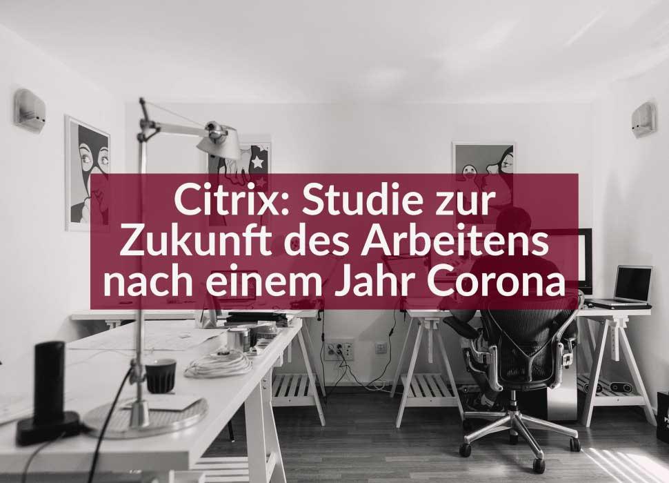 Citrix: Studie zur Zukunft des Arbeitens nach einem Jahr Corona