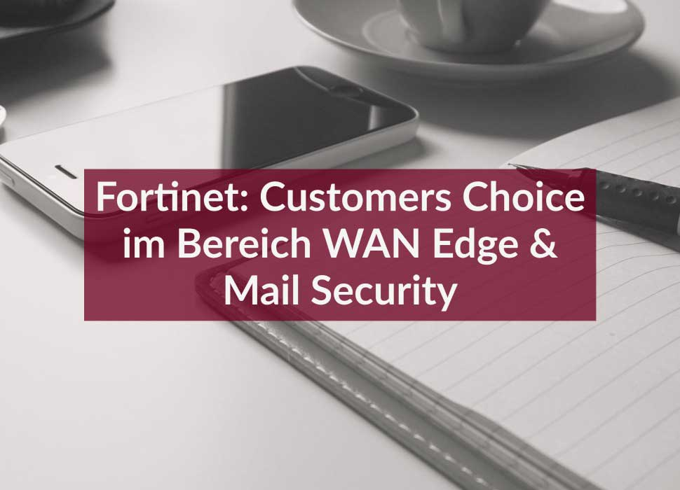 Fortinet: Customers Choice im Bereich WAN Edge & Mail Security