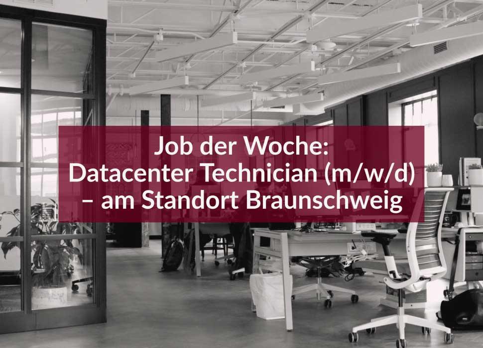 Job der Woche: Datacenter Technician (m/w/d) – am Standort Braunschweig