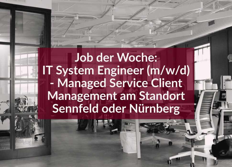 Job der Woche: IT System Engineer (m/w/d) - Managed Service Client Management am Standort Sennfeld oder Nürnberg