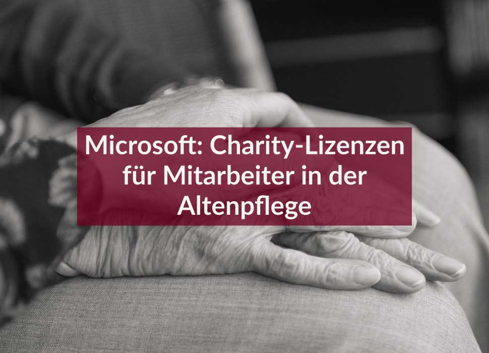 Microsoft: Charity-Lizenzen für Mitarbeiter in der Altenpflege