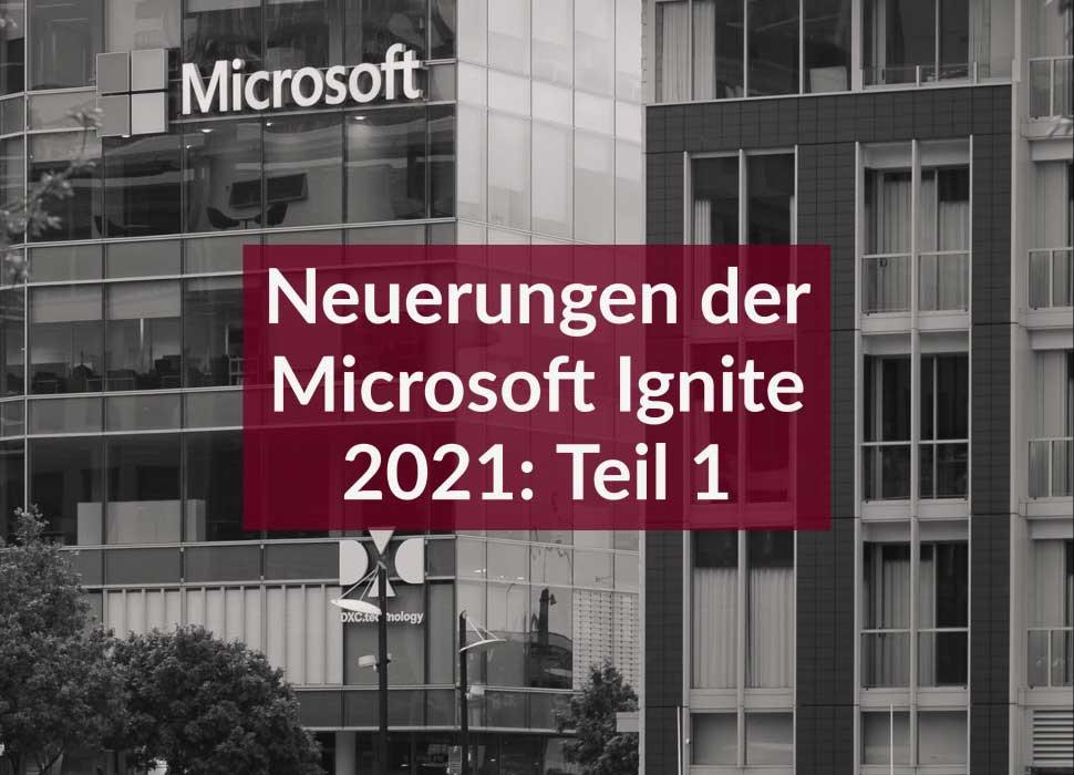 Neuerungen der Microsoft Ignite 2021: Teil 1