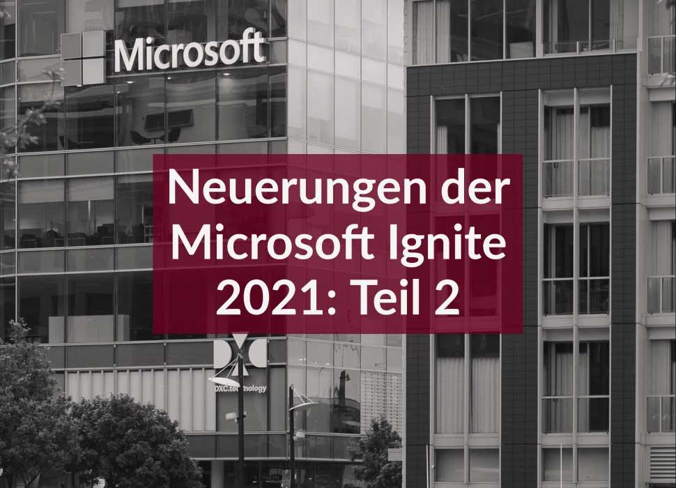 Neuerungen der Microsoft Ignite 2021: Teil 2