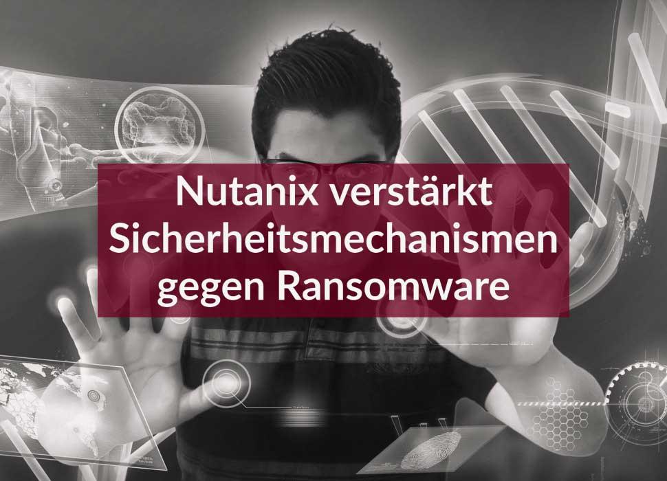 Nutanix verstärkt Sicherheitsmechanismen gegen Ransomware