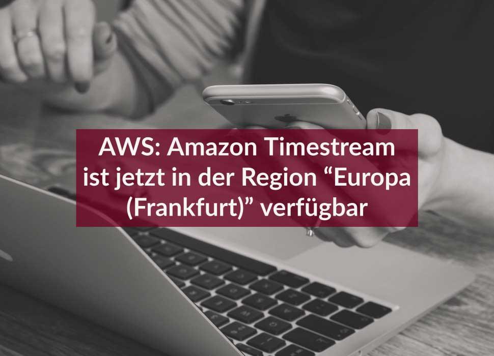 """AWS: Amazon Timestream ist jetzt in der Region """"Europa (Frankfurt)"""" verfügbar"""