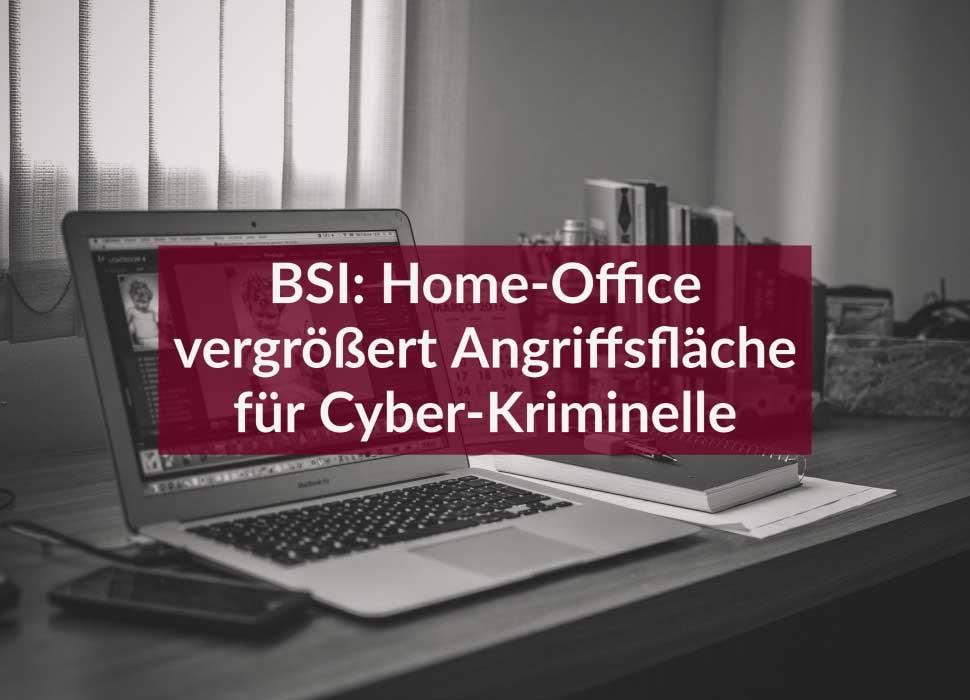BSI: Home-Office vergrößert Angriffsfläche für Cyber-Kriminelle