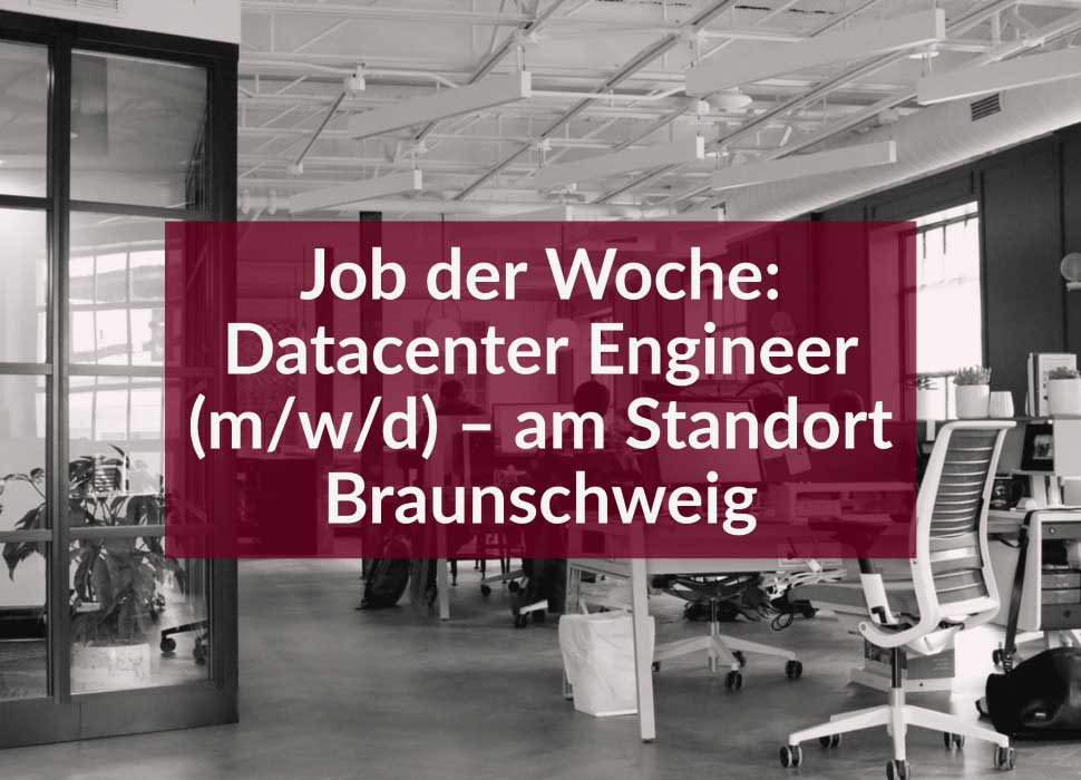 Job der Woche: Datacenter Engineer (m/w/d) – am Standort Braunschweig