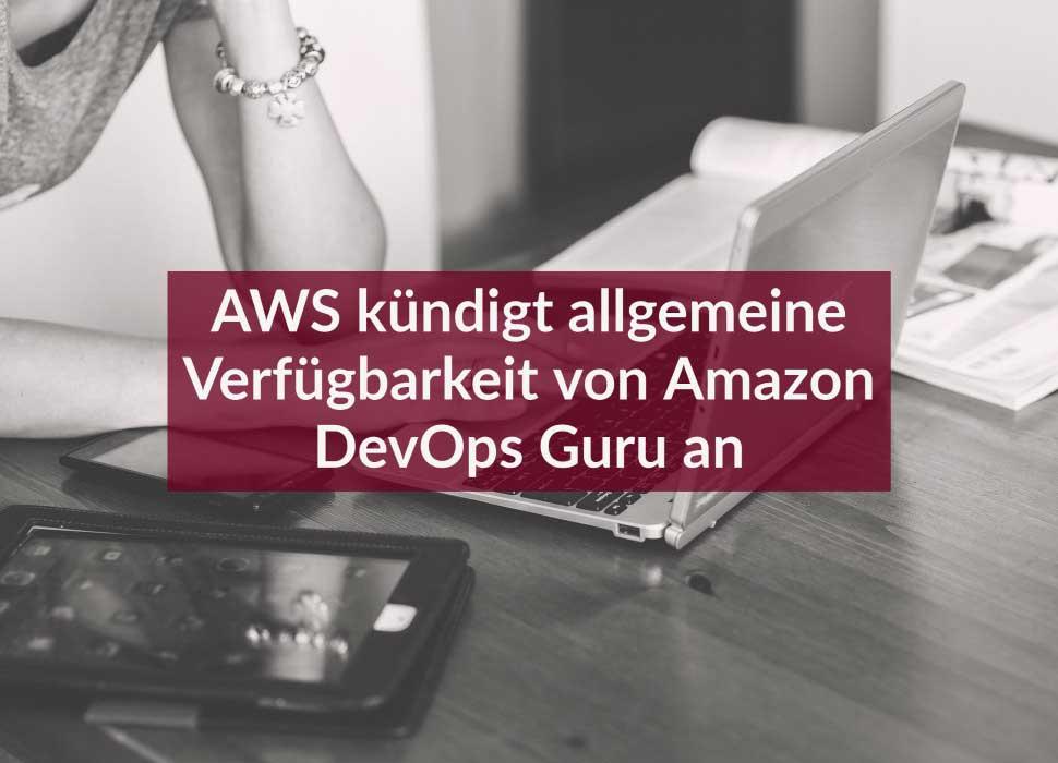 AWS kündigt allgemeine Verfügbarkeit von Amazon DevOps Guru an
