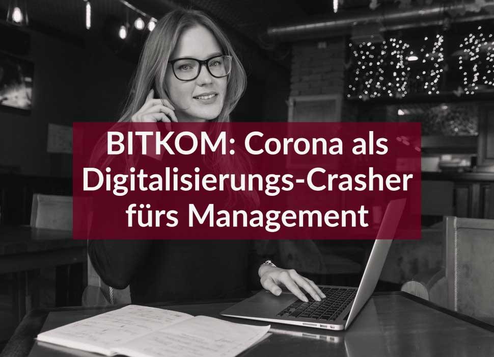 BITKOM: Corona als Digitalisierungs-Crasher fürs Management