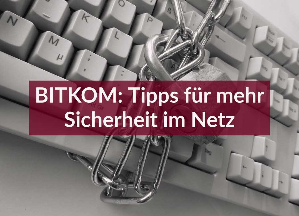 BITKOM: Tipps für mehr Sicherheit im Netz