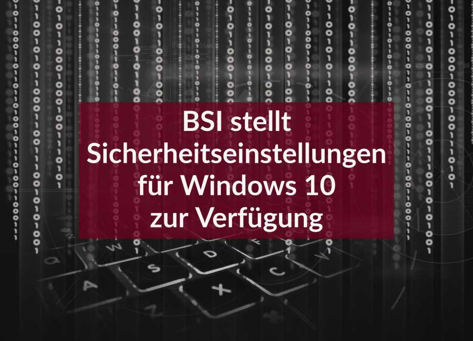 BSI stellt Sicherheitseinstellungen für Windows 10 zur Verfügung