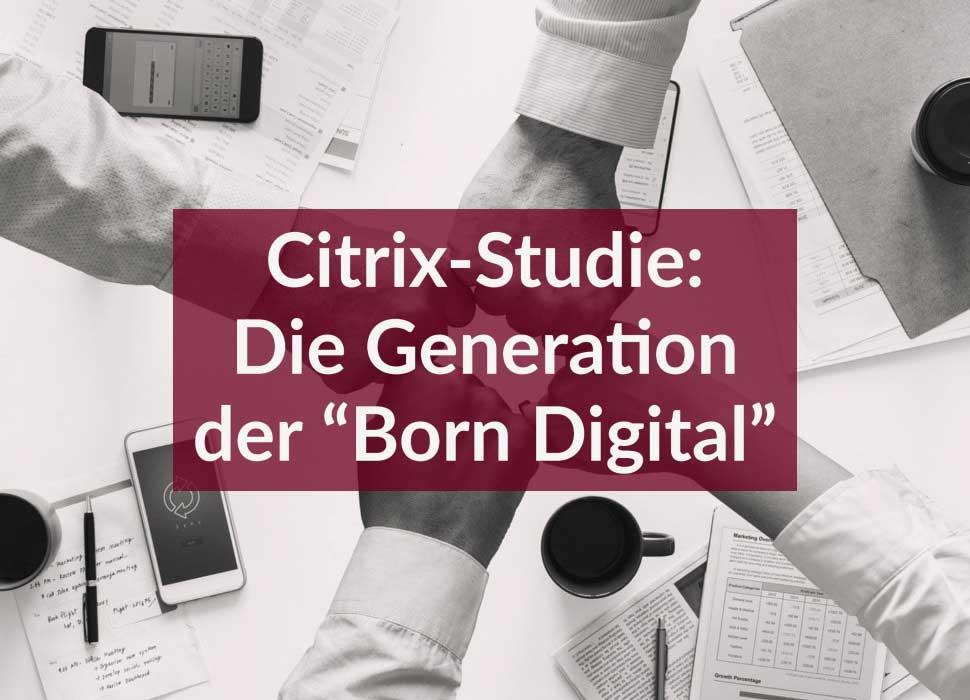 """Citrix-Studie: Die Generation der """"Born Digital"""""""