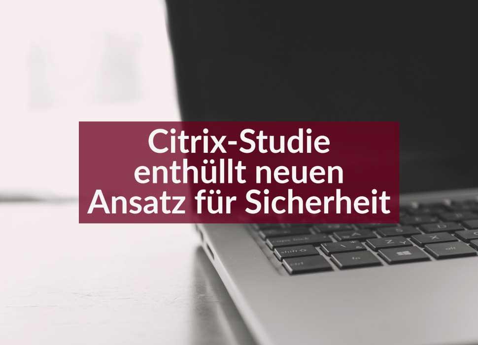 Citrix-Studie enthüllt neuen Ansatz für Sicherheit