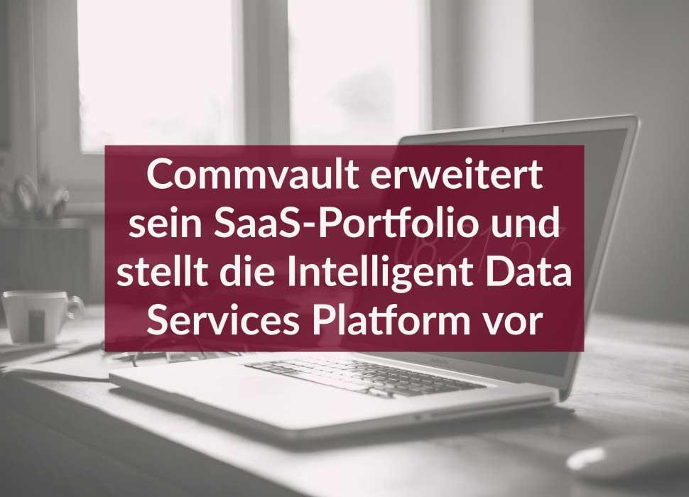 Commvault erweitert sein SaaS-Portfolio und stellt die Intelligent Data Services Platform vor