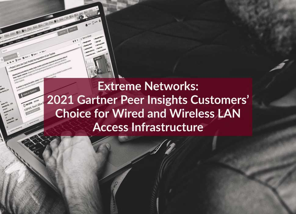 Extreme Networks: 2021 Gartner Peer Insights Customers' Choice for Wired and Wireless LAN Access Infrastructure