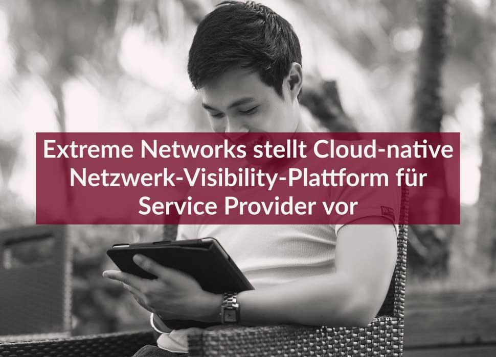 Extreme Networks stellt Cloud-native Netzwerk-Visibility-Plattform für Service Provider vor