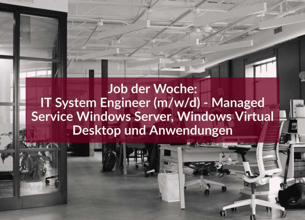 Job der Woche: IT System Engineer (m/w/d) - Managed Service Windows Server, Windows Virtual Desktop und Anwendungen
