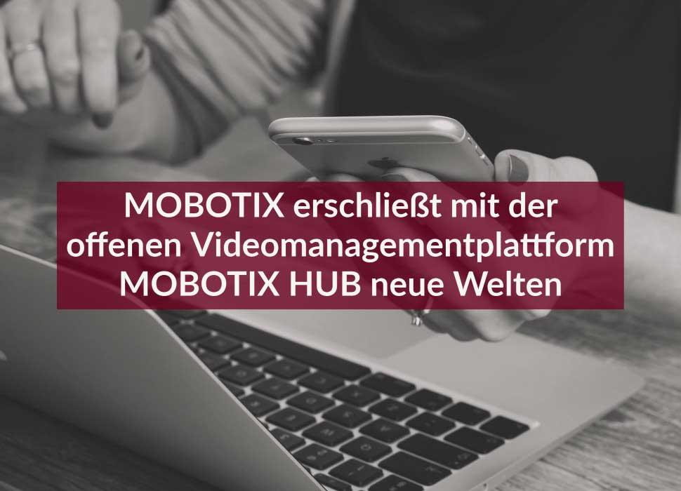 MOBOTIX erschließt mit der offenen Videomanagementplattform MOBOTIX HUB neue Welten