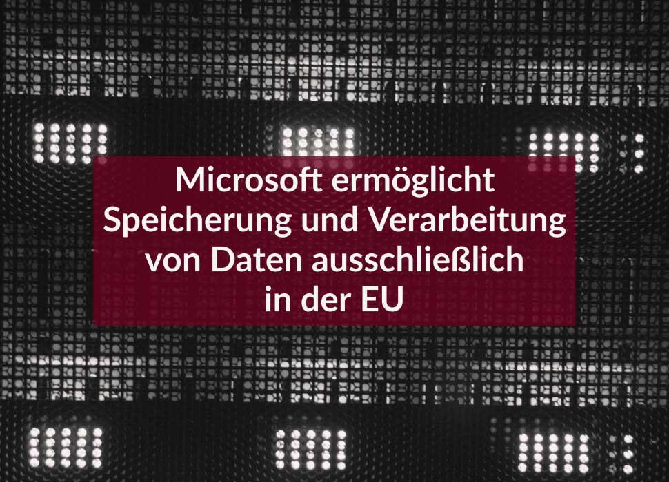 Microsoft ermöglicht Speicherung und Verarbeitung von Daten ausschließlich in der EU