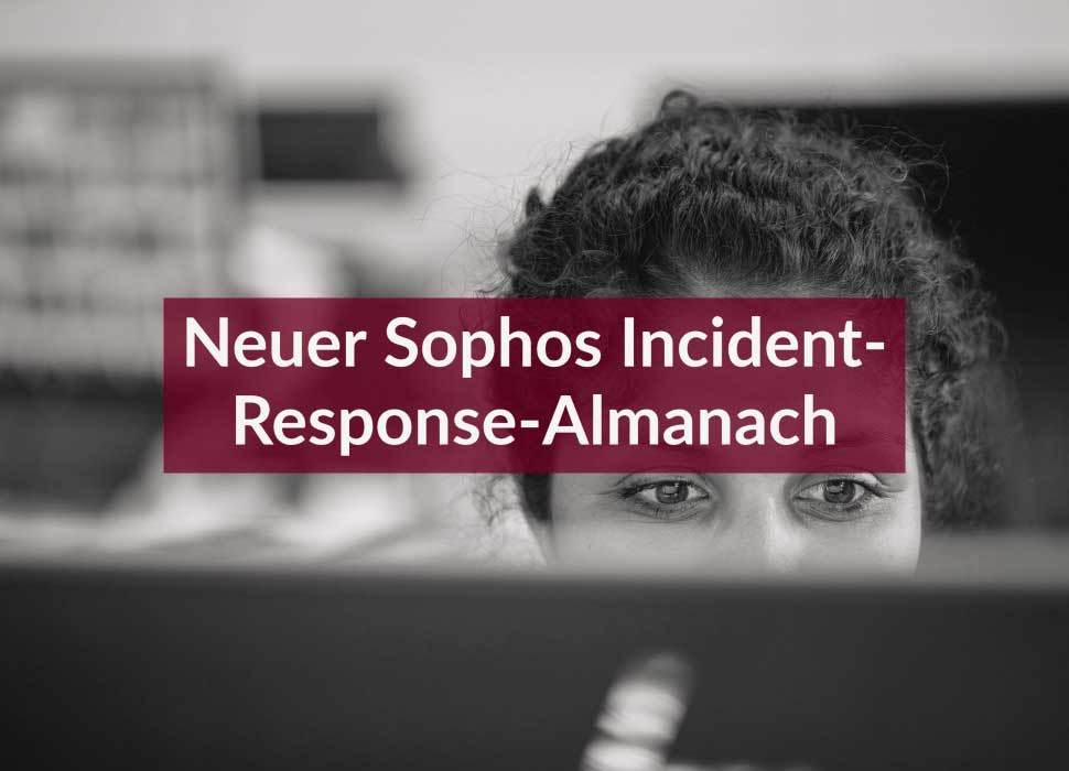 Neuer Sophos Incident-Response-Almanach