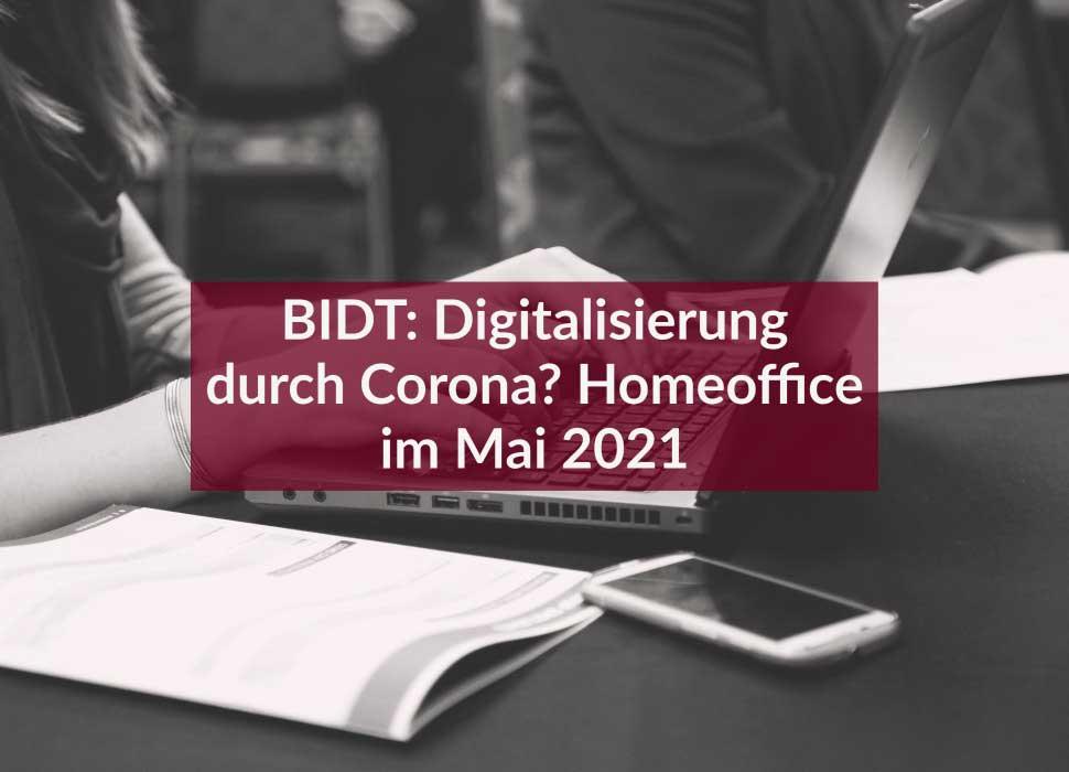 BIDT: Digitalisierung durch Corona? Homeoffice im Mai 2021