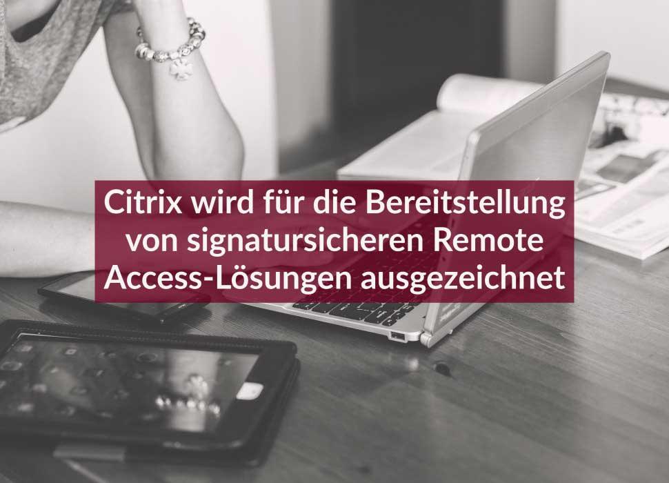 Citrix wird für die Bereitstellung von signatursicheren Remote Access-Lösungen ausgezeichnet