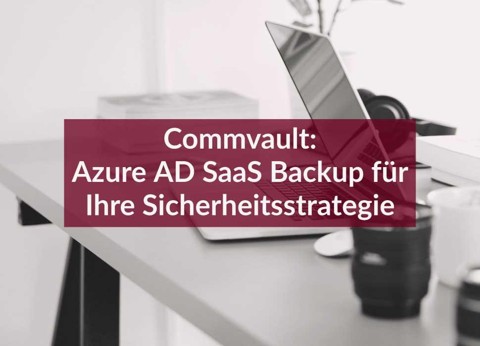 Commvault: Azure AD SaaS Backup für Ihre Sicherheitsstrategie