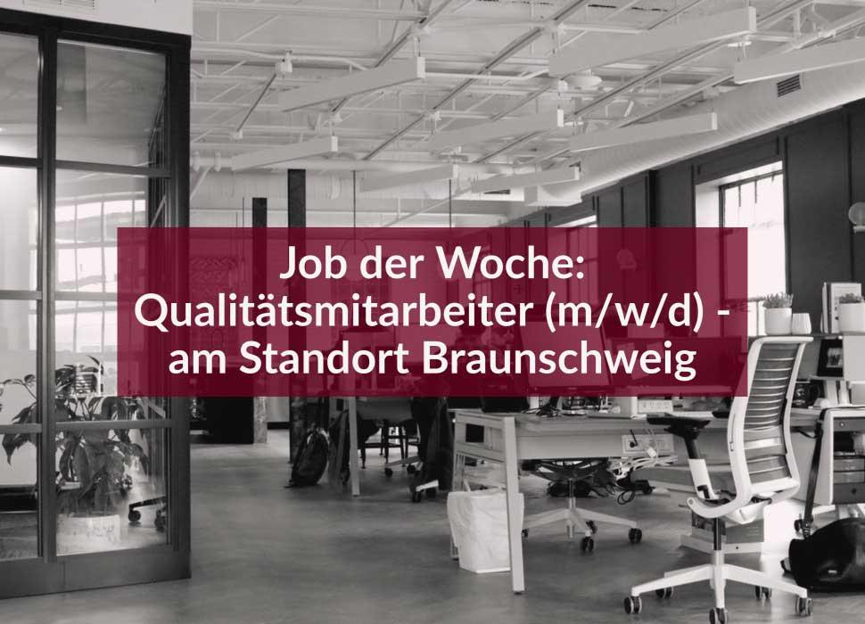 Job der Woche: Qualitätsmitarbeiter (m/w/d) - am Standort Braunschweig