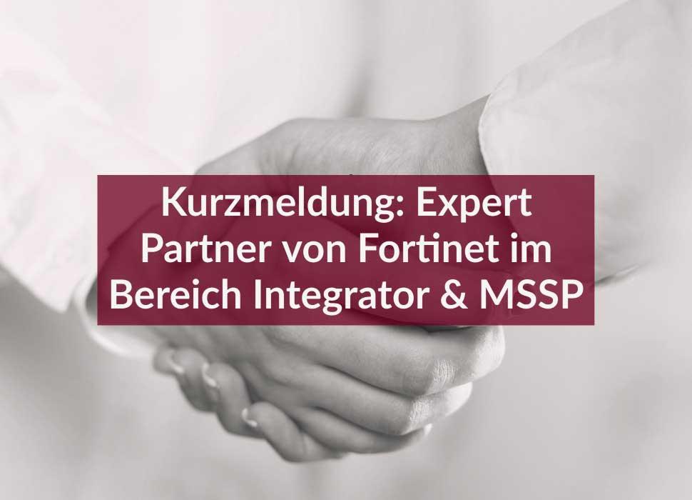 Kurzmeldung: Expert Partner von Fortinet im Bereich Integrator & MSSP