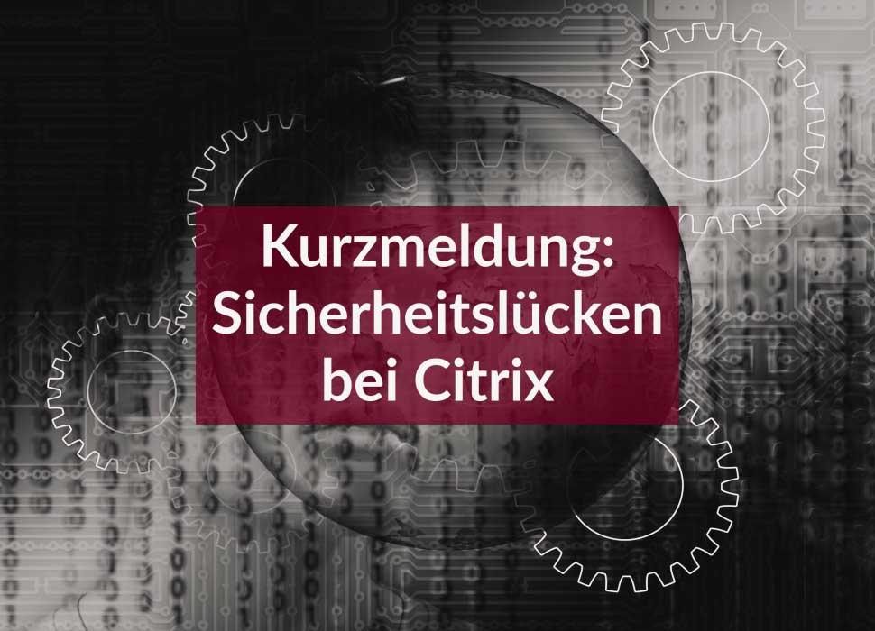 Kurzmeldung: Sicherheitslücken bei Citrix