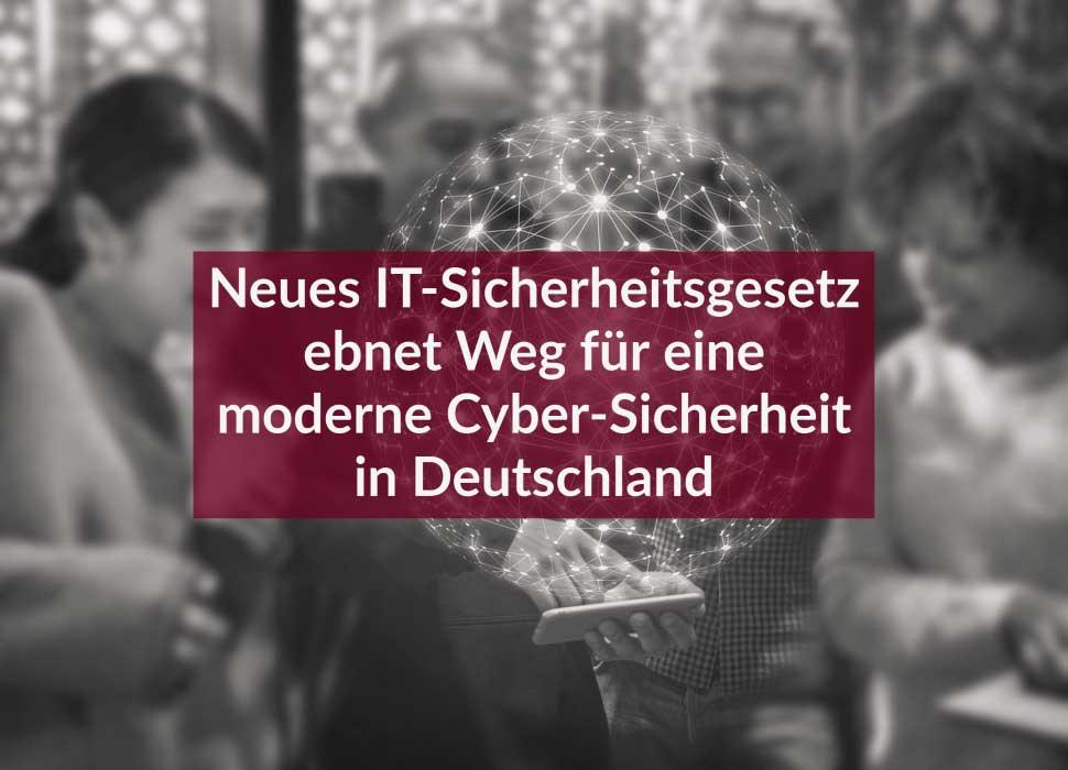 Neues IT-Sicherheitsgesetz ebnet Weg für eine moderne Cyber-Sicherheit in Deutschland