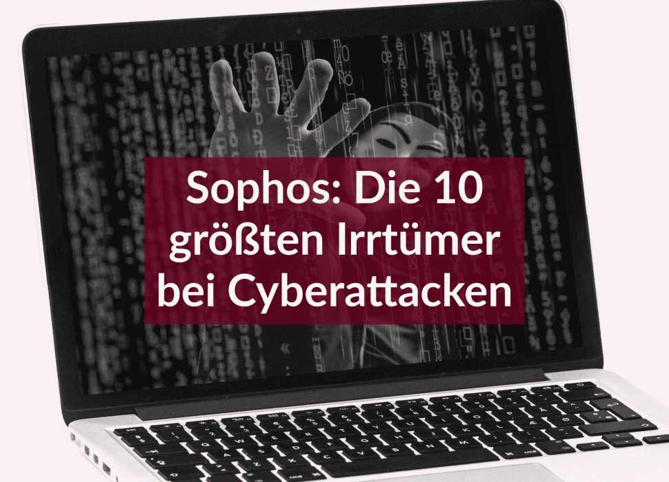 Sophos: Die 10 größten Irrtümer bei Cyberattacken
