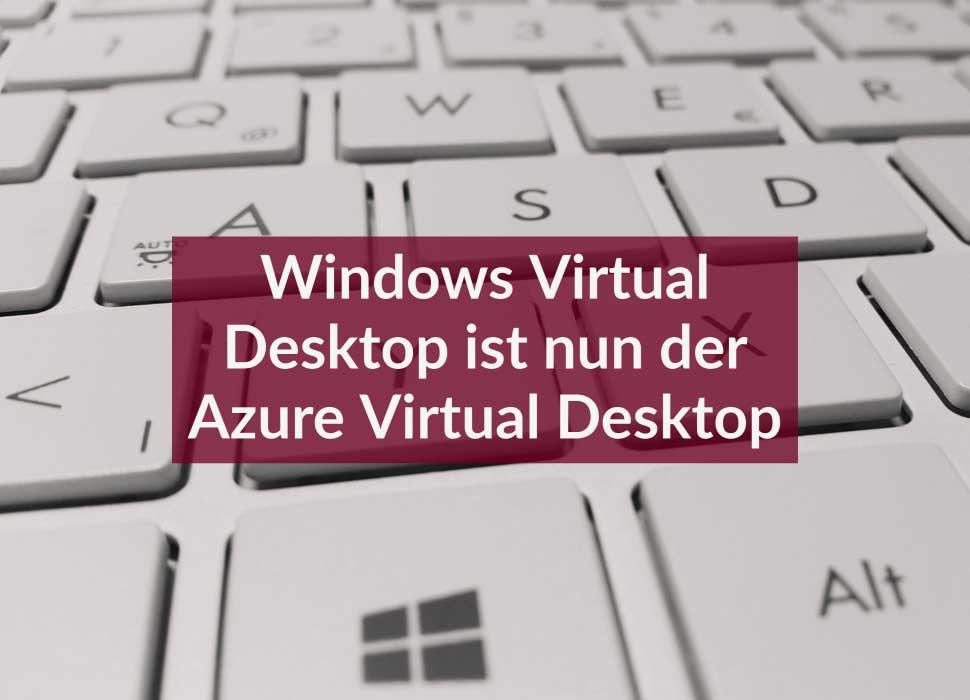 Windows Virtual Desktop ist nun der Azure Virtual Desktop