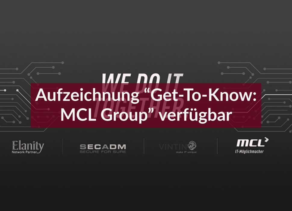 """Aufzeichnung """"Get-To-Know: MCL Group"""" verfügbar"""