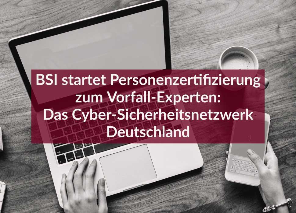 BSI startet Personenzertifizierung zum Vorfall-Experten: Das Cyber-Sicherheitsnetzwerk Deutschland