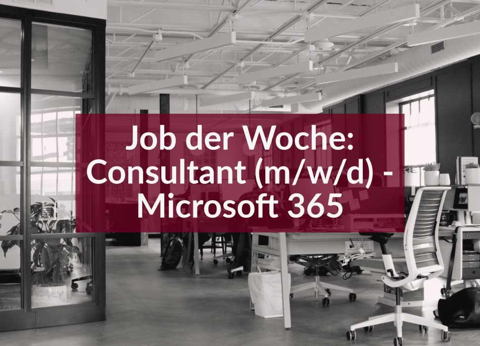 Job der Woche: Consultant (m/w/d) - Microsoft 365