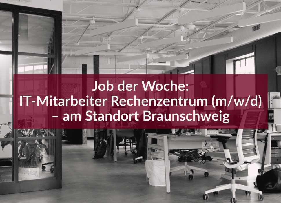 Job der Woche: IT-Mitarbeiter Rechenzentrum (m/w/d) – am Standort Braunschweig