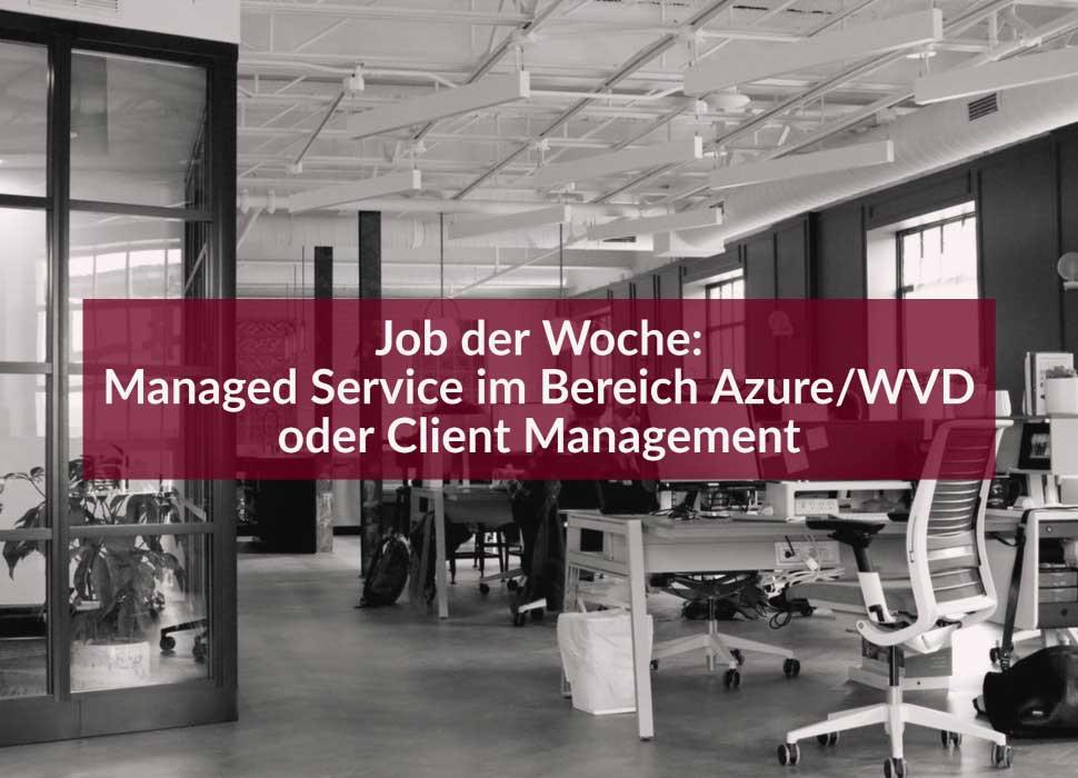 Job der Woche: Managed Service im Bereich Azure/WVD oder Client Management