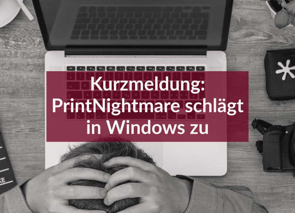 Kurzmeldung: PrintNightmare schlägt in Windows zu