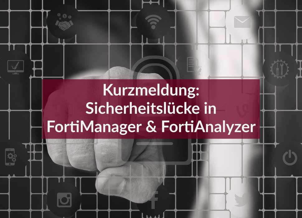 Kurzmeldung: Sicherheitslücke in FortiManager & FortiAnalyzer