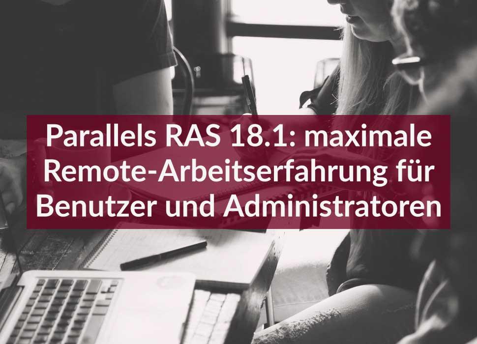 Parallels RAS 18.1: maximale Remote-Arbeitserfahrung für Benutzer und Administratoren