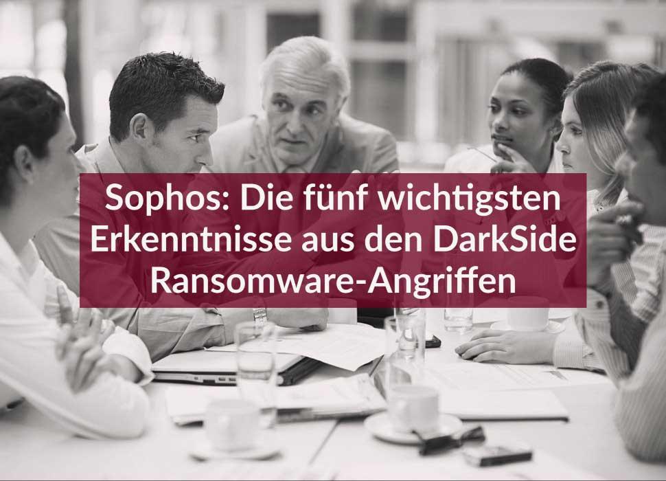 Sophos: Die fünf wichtigsten Erkenntnisse aus den DarkSide Ransomware-Angriffen