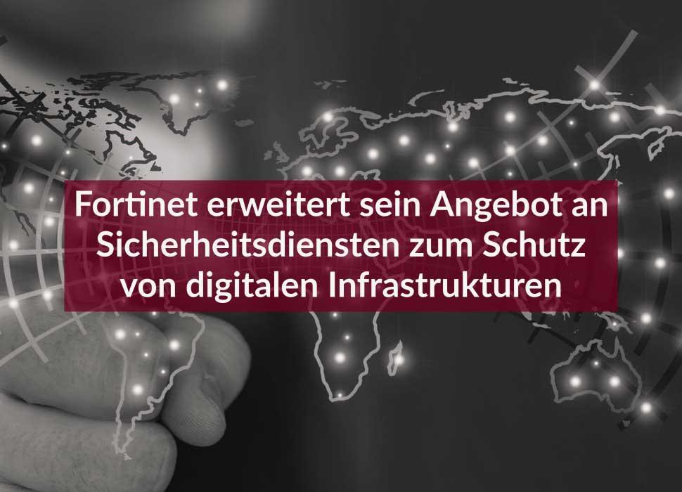 Fortinet erweitert sein Angebot an Sicherheitsdiensten zum Schutz von digitalen Infrastrukturen