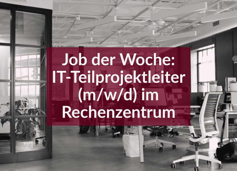 Job der Woche: IT-Teilprojektleiter (m/w/d) im Rechenzentrum